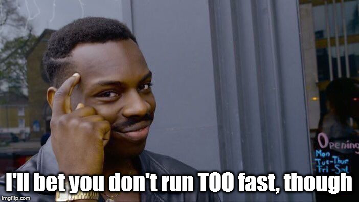 Roll Safe Think About It Meme | I'll bet you don't run TOO fast, though | image tagged in memes,roll safe think about it | made w/ Imgflip meme maker