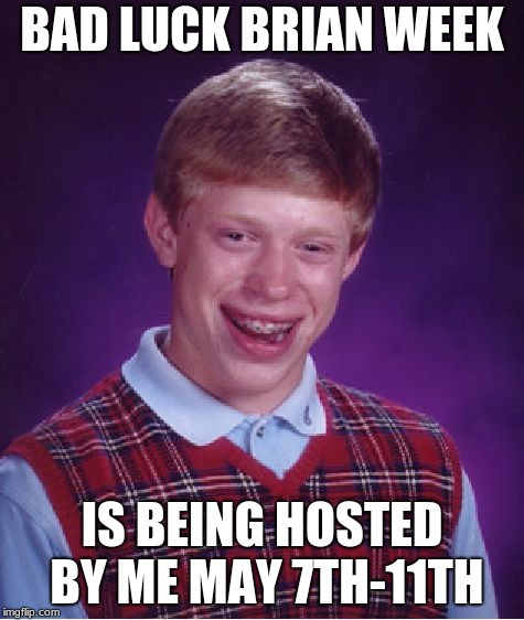 Bad Luck Brian Meme | BAD LUCK BRIAN WEEK IS BEING HOSTED BY ME MAY 7TH-11TH | image tagged in memes,bad luck brian | made w/ Imgflip meme maker