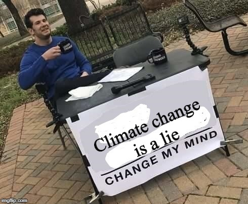 Climate change argue | Climate change is a lie | image tagged in climate change | made w/ Imgflip meme maker