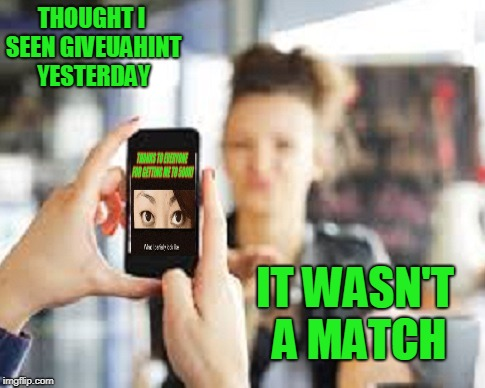 There was a girl at the gym yesterday that was a match and I thought about doing this. ;) | THOUGHT I SEEN GIVEUAHINT YESTERDAY IT WASN'T A MATCH | image tagged in creeper | made w/ Imgflip meme maker