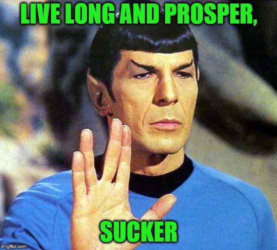 LIVE LONG AND PROSPER, SUCKER | made w/ Imgflip meme maker