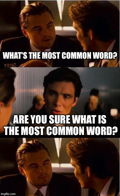 Inception Meme | WHAT'S THE MOST COMMON WORD? ARE YOU SURE WHAT IS THE MOST COMMON WORD? | image tagged in memes,inception | made w/ Imgflip meme maker