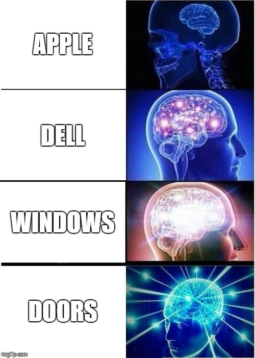 Computer brands Ranked. | APPLE DELL WINDOWS DOORS | image tagged in memes,expanding brain | made w/ Imgflip meme maker
