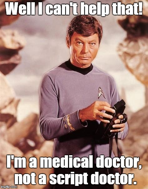 Well I can't help that! I'm a medical doctor, not a script doctor. | made w/ Imgflip meme maker