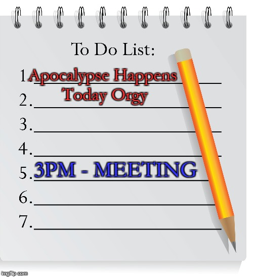 Apocalypse Happens Today Orgy 3PM - MEETING | made w/ Imgflip meme maker