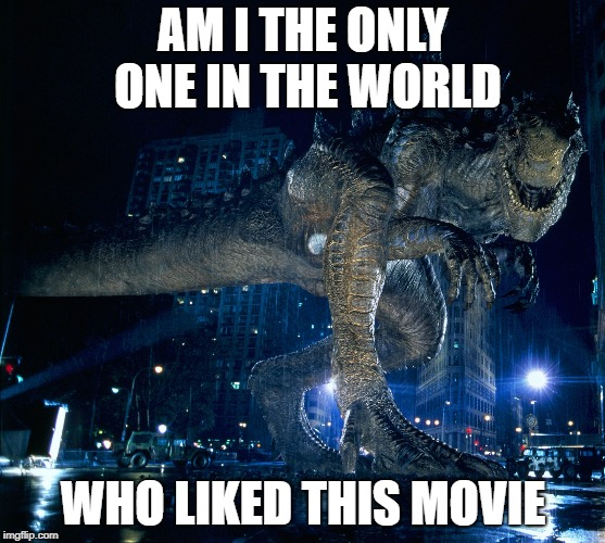 I liked Godzilla 1998 and the Zilla character. | AM I THE ONLY ONE IN THE WORLD WHO LIKED THIS MOVIE | image tagged in zilla 1998 | made w/ Imgflip meme maker