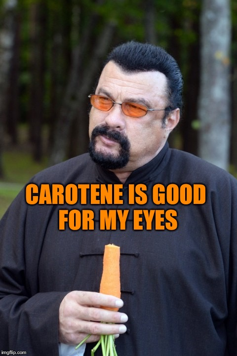 CAROTENE IS GOOD FOR MY EYES | image tagged in seagal eats a carrot | made w/ Imgflip meme maker