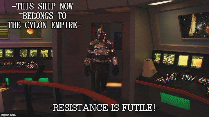 Battlestar Trek | -THIS SHIP NOW BELONGS TO THE CYLON EMPIRE- -RESISTANCE IS FUTILE!- | image tagged in star trek,battlestar galactica,mashup,funny | made w/ Imgflip meme maker