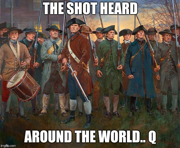 #Qanon | THE SHOT HEARD AROUND THE WORLD.. Q | image tagged in quotes | made w/ Imgflip meme maker