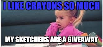 I LIKE CRAYONS SO MUCH MY SKETCHERS ARE A GIVEAWAY | made w/ Imgflip meme maker