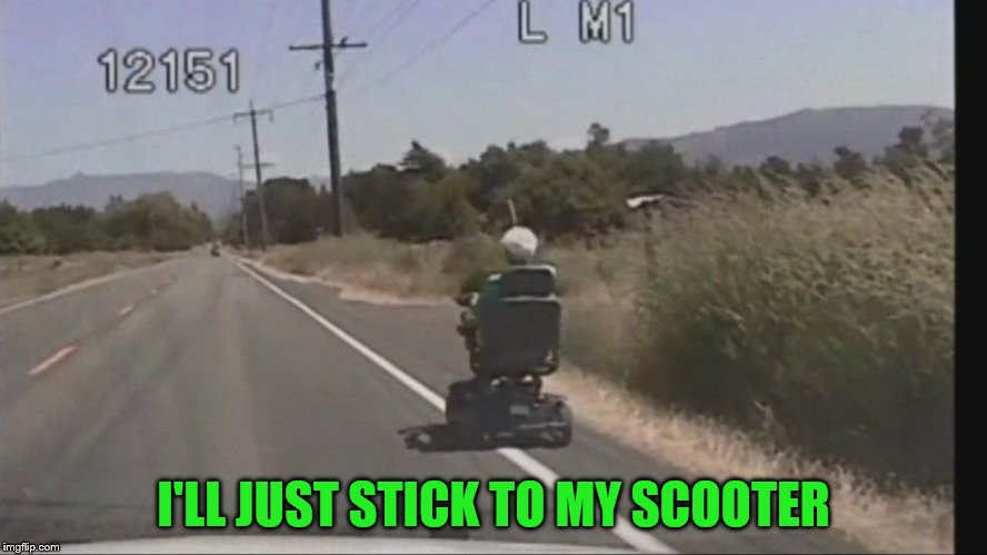 I'LL JUST STICK TO MY SCOOTER | made w/ Imgflip meme maker