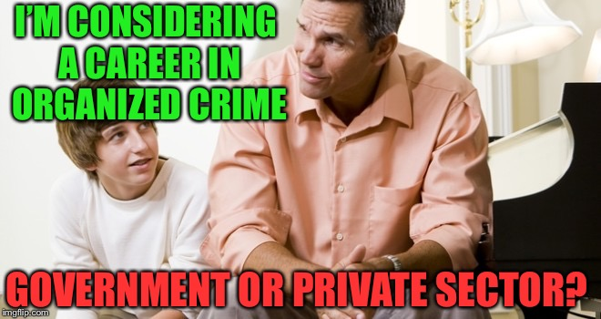 """Dad, I'm considering a career in organized crime"" 