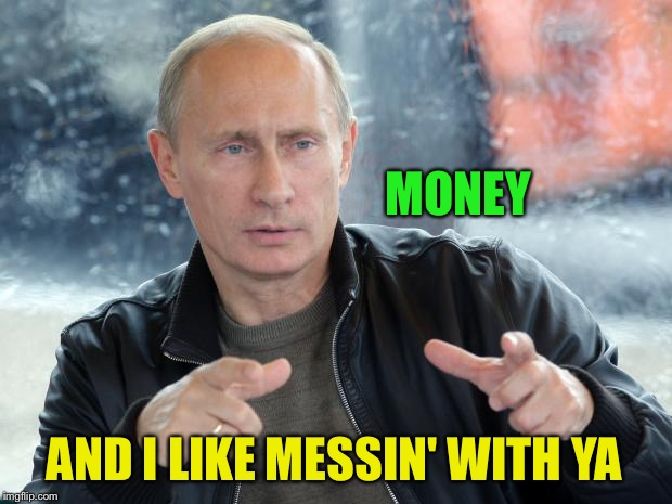 MONEY AND I LIKE MESSIN' WITH YA | made w/ Imgflip meme maker