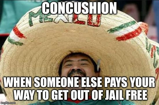 CONCUSHION WHEN SOMEONE ELSE PAYS YOUR WAY TO GET OUT OF JAIL FREE | made w/ Imgflip meme maker