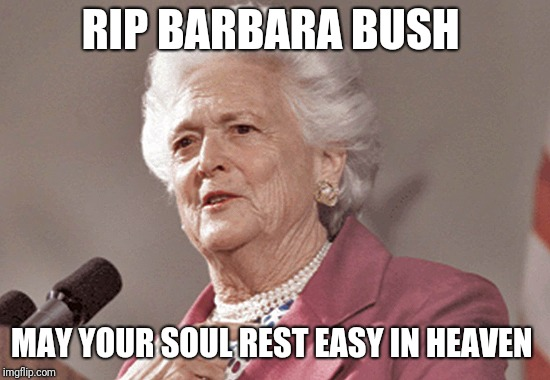 RIP BARBARA BUSH MAY YOUR SOUL REST EASY IN HEAVEN | image tagged in barbara bush | made w/ Imgflip meme maker