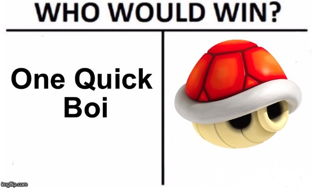 Something Quite…Relatable. | image tagged in who would win,mario kart 8,relatable,boi,dank,shitpost | made w/ Imgflip meme maker