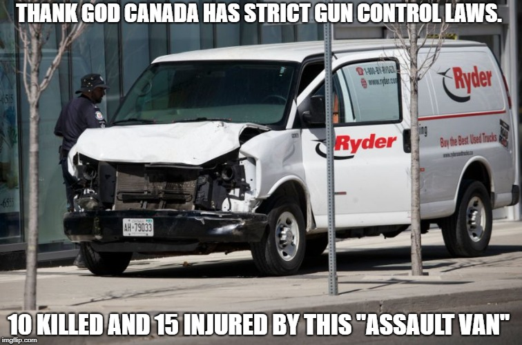 "THANK GOD CANADA HAS STRICT GUN CONTROL LAWS. 10 KILLED AND 15 INJURED BY THIS ""ASSAULT VAN"" 