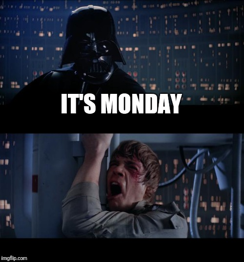 Star Wars No Meme | IT'S MONDAY | image tagged in memes,star wars no | made w/ Imgflip meme maker