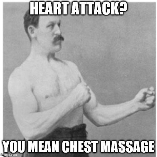 Overly Manly Man | HEART ATTACK? YOU MEAN CHEST MASSAGE | image tagged in memes,overly manly man | made w/ Imgflip meme maker