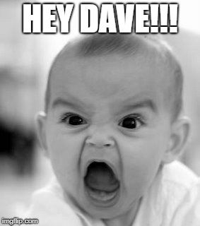 Angry Baby Meme | HEY DAVE!!! | image tagged in memes,angry baby | made w/ Imgflip meme maker