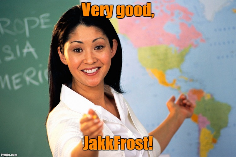 Very good, JakkFrost! | made w/ Imgflip meme maker