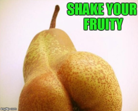 SHAKE YOUR FRUITY | made w/ Imgflip meme maker