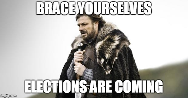 Winter Is Coming | BRACE YOURSELVES ELECTIONS ARE COMING | image tagged in winter is coming | made w/ Imgflip meme maker