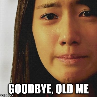 GOODBYE, OLD ME | made w/ Imgflip meme maker
