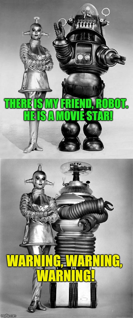 ROBOT is programmed to evade goldiggers | THERE IS MY FRIEND, ROBOT.  HE IS A MOVIE STAR! WARNING, WARNING, WARNING! | image tagged in robot | made w/ Imgflip meme maker