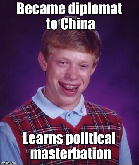 Bad Luck Brian Meme | Became diplomat to China Learns political masterbation | image tagged in memes,bad luck brian | made w/ Imgflip meme maker