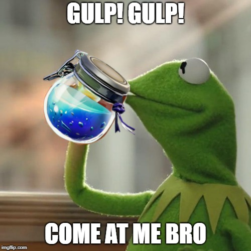 But Thats None Of My Business | GULP! GULP! COME AT ME BRO | image tagged in memes,but thats none of my business,kermit the frog | made w/ Imgflip meme maker