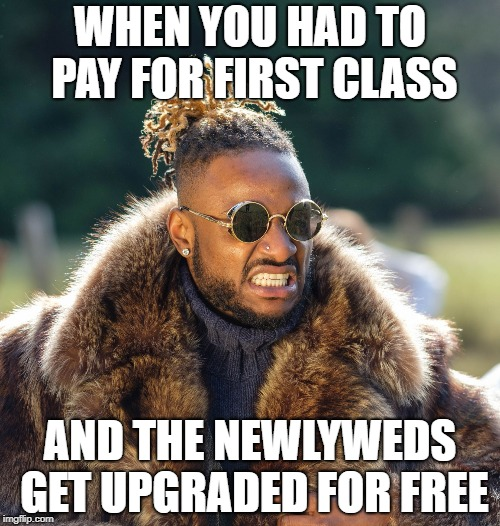 WHEN YOU HAD TO PAY FOR FIRST CLASS AND THE NEWLYWEDS GET UPGRADED FOR FREE | image tagged in upset baller | made w/ Imgflip meme maker