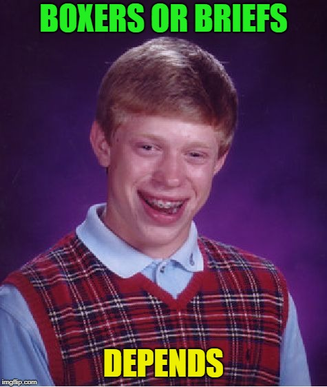Bad Luck Brian Meme | BOXERS OR BRIEFS DEPENDS | image tagged in memes,bad luck brian | made w/ Imgflip meme maker
