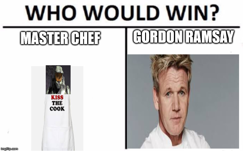 Who Would Win? Meme | MASTER CHEF GORDON RAMSAY | image tagged in memes,who would win | made w/ Imgflip meme maker