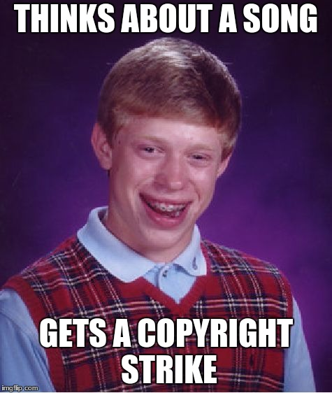 Bad Luck Brian Meme | THINKS ABOUT A SONG GETS A COPYRIGHT STRIKE | image tagged in memes,bad luck brian | made w/ Imgflip meme maker