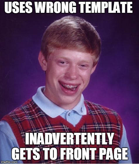 Bad Luck Brian Meme | USES WRONG TEMPLATE INADVERTENTLY GETS TO FRONT PAGE | image tagged in memes,bad luck brian | made w/ Imgflip meme maker