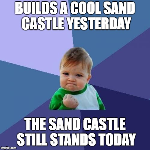 success kid loves his sand castle's  | BUILDS A COOL SAND CASTLE YESTERDAY THE SAND CASTLE STILL STANDS TODAY | image tagged in memes,success kid,sand castle | made w/ Imgflip meme maker