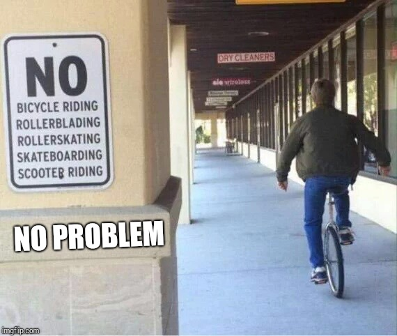 You Rebel, You | NO PROBLEM | image tagged in sign,unicycle,pipe_picasso,rebel | made w/ Imgflip meme maker