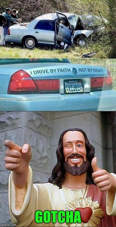 Jesus take the wheel | GOTCHA | image tagged in jesus,car wreck,blind faith,pipe_picasso | made w/ Imgflip meme maker