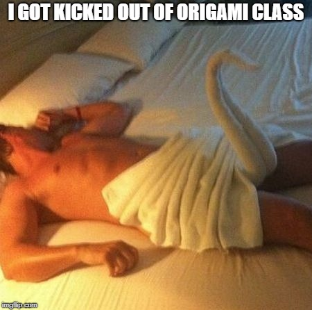I GOT KICKED OUT OF ORIGAMI CLASS | made w/ Imgflip meme maker