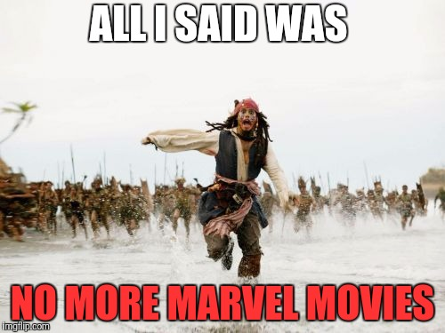 Jack Sparrow Being Chased Meme | ALL I SAID WAS NO MORE MARVEL MOVIES | image tagged in memes,jack sparrow being chased,funny,marvel | made w/ Imgflip meme maker