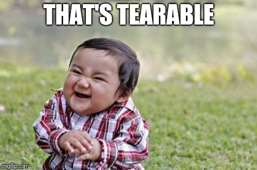 Evil Toddler Meme | THAT'S TEARABLE | image tagged in memes,evil toddler | made w/ Imgflip meme maker