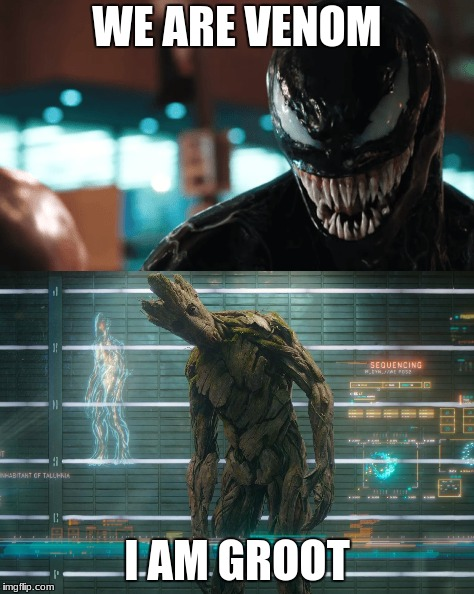 Venom/Groot | WE ARE VENOM I AM GROOT | image tagged in venom,marvel,guardians of the galaxy | made w/ Imgflip meme maker