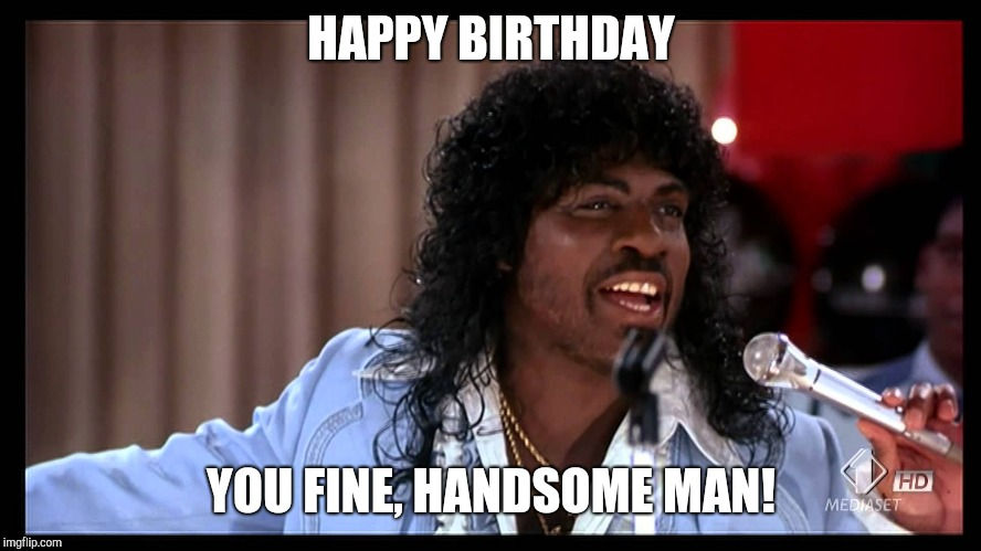 HAPPY BIRTHDAY YOU FINE, HANDSOME MAN! | image tagged in eddie murphy sexual chocolate | made w/ Imgflip meme maker