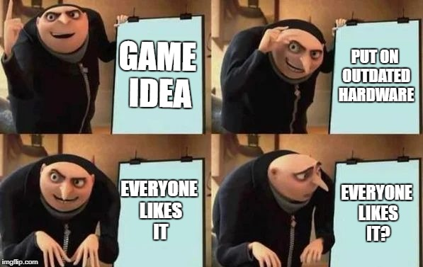 HAL in a nutshell | GAME IDEA PUT ON OUTDATED HARDWARE EVERYONE LIKES IT EVERYONE LIKES IT? | image tagged in gru's plan,memes,kirby | made w/ Imgflip meme maker