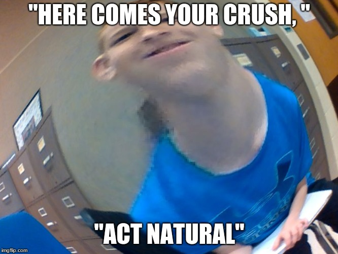 "th3 struggl3  | ""HERE COMES YOUR CRUSH, "" ""ACT NATURAL"" 