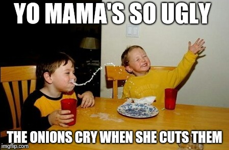I had to steal your joke , you used the wrong template | YO MAMA'S SO UGLY THE ONIONS CRY WHEN SHE CUTS THEM | image tagged in memes,yo mamas so fat,onions,you're doing it wrong,template | made w/ Imgflip meme maker