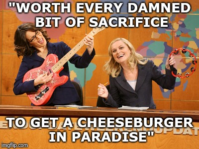 "Hospital food for 3 days will make you sing | ""WORTH EVERY DAMNED BIT OF SACRIFICE TO GET A CHEESEBURGER IN PARADISE"" 