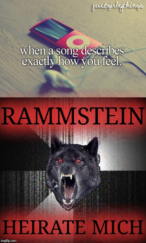 Just a girl and her music. Inspired by Buggylememe's justgirlymemes series and others. | RAMMSTEIN HEIRATE MICH . . | image tagged in justgirlythings,justgirlymemes,rammstein,heirate mich,insanity wolf,buggylememe | made w/ Imgflip meme maker