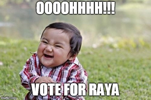 Evil Toddler Meme | OOOOHHHH!!! VOTE FOR RAYA | image tagged in memes,evil toddler | made w/ Imgflip meme maker